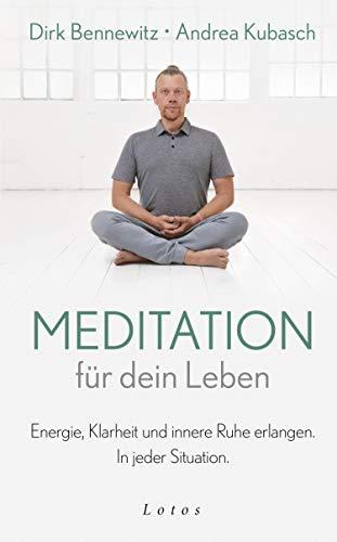 Meditation für dein Leben: Energie, Klarheit und innere Ruhe erlangen. In jeder Situation.