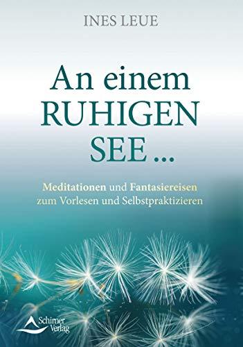 An einem ruhigen See …: Meditationen und Fantasiereisen zum Vorlesen und Selbstpraktizieren