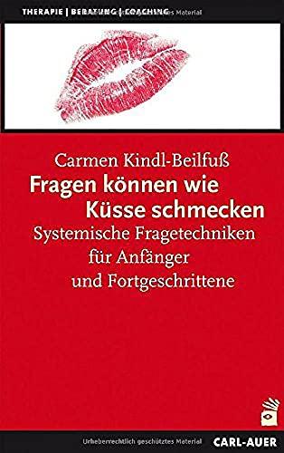Fragen können wie Küsse schmecken: Systemische Fragetechniken für Anfänger und Fortgeschrittene (Systemische Therapie)