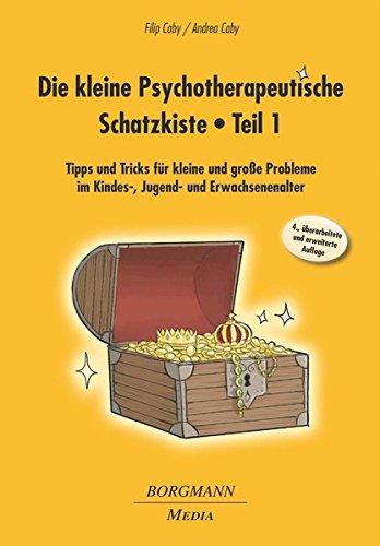 Die kleine Psychotherapeutische Schatzkiste - Teil 1: Tipps und Tricks für kleine und große Probleme im Kindes-, Jugend- und Erwachsenenalter