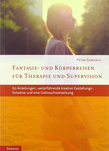 Fantasie- und Körperreisen: Für Therapie und Supervision. 60 Anleitungen, weiterführende kreative Gestaltungshinweise und eine Gebrauchsanweisung (Fachbücher therapie kreativ)