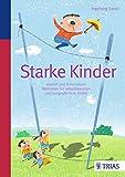 Starke Kinder: Gezielt und fantasievoll. Methoden für selbstbewusste und ausgeglichene Kinder