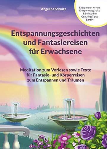 Entspannungsgeschichten und Fantasiereisen für Erwachsene: Meditation zum Vorlesen sowie Texte für Fantasie- und Körperreisen zum Entspannen und ... zum Entspannen und Träumen Band 4